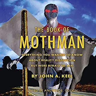 The Book of Mothman                   By:                                                                                                                                 John A. Keel,                                                                                        Andrew Colvin                               Narrated by:                                                                                                                                 Pete Ferrand                      Length: 11 hrs and 55 mins     2 ratings     Overall 5.0