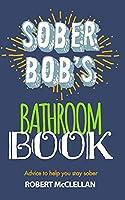 Sober Bob's Bathroom Book: Advice to help you stay sober