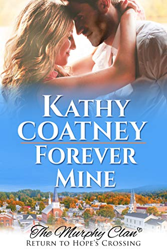 Forever Mine: The Murphy Clan (Return to Hope's Crossing Book 2) by [Kathy Coatney]