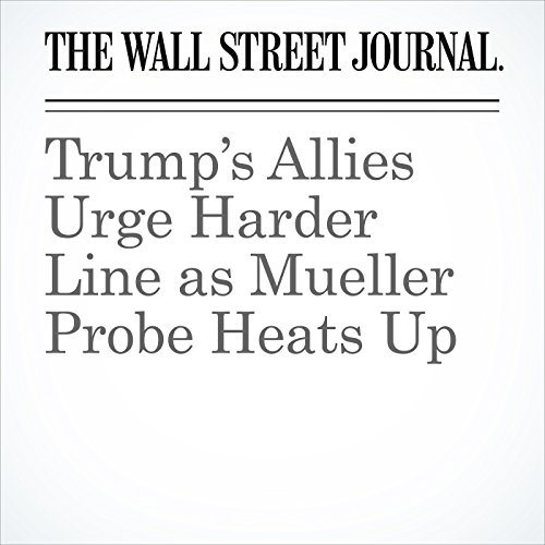 Trump's Allies Urge Harder Line as Mueller Probe Heats Up copertina
