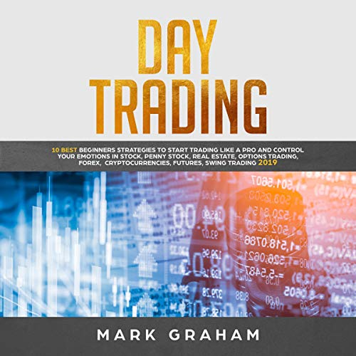 Day Trading     10 Best Beginners Strategies to Start Trading Like a pro and Control Your Emotions in Stock, Penny Stock, Real Estate, Options Trading, Forex, Cryptocurrencies, Futures, Swing Trading 2019              By:                                                                                                                                 Mark Graham                               Narrated by:                                                                                                                                 Cliff Weldon                      Length: 4 hrs and 9 mins     25 ratings     Overall 5.0