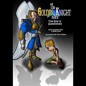 The Golden Knight #1 the Boy Is Summoned (feat. Steven Clark, Justin Clark & Taylor Gibson)