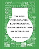 BANTU PEOPLE OF AFRICA:: CHRONOLOGY, ORIGINS AND MIGRATIONS, 3000 BC TO AD 1840
