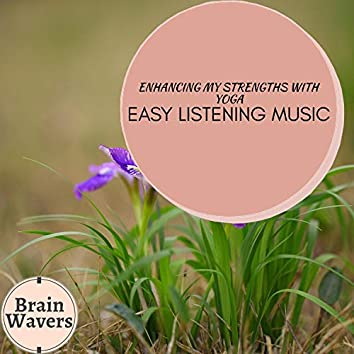 Enhancing My Strengths With Yoga - Easy Listening Music