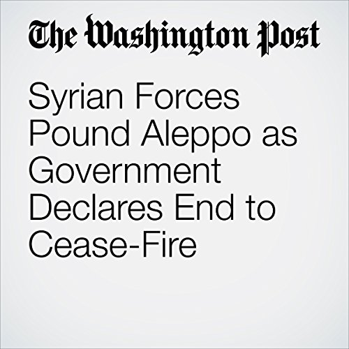 Syrian Forces Pound Aleppo as Government Declares End to Cease-Fire cover art
