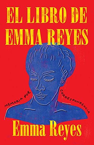El Libro de Emma Reyes: Memoria Por Correspondencia