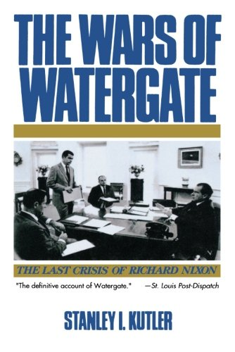 Compare Textbook Prices for The Wars of Watergate: The Last Crisis of Richard Nixon Revised ed. Edition ISBN 9780393308273 by Kutler, Stanley I.