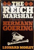 Reich Marshal: Biography of Hermann Goering