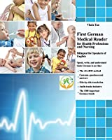 First German Medical Reader for Health Professions and Nursing: Speak, Write, and Understand Basic German in No Time (Graded German Medical Readers)