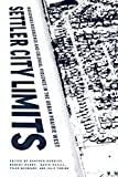 Settler City Limits: Indigenous Resurgence and Colonial Violence in the Urban Prairie West (American Indian Studies)