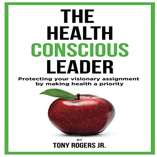 The Health Conscious Leader: Protecting Your Visionary Assignment by Making Health a Priority audiobook cover art