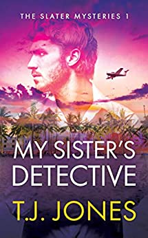 My Sister's Detective (The Slater Mysteries Book 1) by [T.J. Jones]