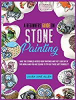 A Beginners Guide on Stone Painting: Have you stumbled across rock paintings and they look out of this world and you are seeking to try out these arts yourself?