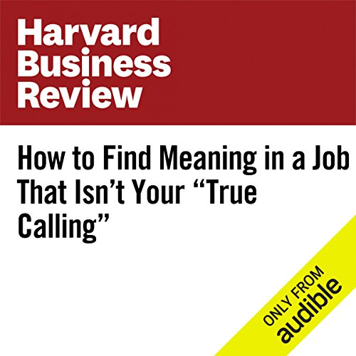 How to Find Meaning in a Job That Isn't Your 'True Calling' audiobook cover art