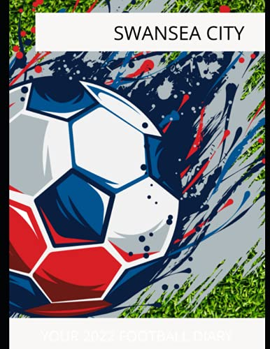 Swansea City: Your 2022 Football Diary, Swansea City FC, Swansea City Football Club, Swansea City Book