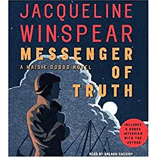 Messenger of Truth     A Maisie Dobbs Novel              Written by:                                                                                                                                 Jacqueline Winspear                               Narrated by:                                                                                                                                 Orlagh Cassidy                      Length: 11 hrs and 9 mins     5 ratings     Overall 4.4