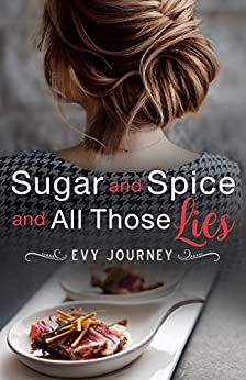 Sugar and Spice and All Those Lies by [Evy Journey]
