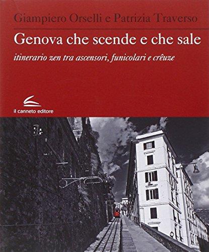 Genova che scende e che sale. Itinerario zen, tra ascensori, funicolari e creuze