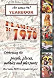 The Essential Yearbook-Flashback to 1970: Celebrating the people and events of 1970. A thoughtful, creative, fun and unique gift idea for the ... for anyone born or married in the year 1970.