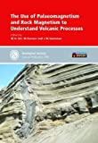 The Use of Palaeomagnetism and Rock Magnetism to Understand Volcanic Processes (Geological Society Special Publications)