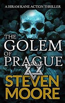 The Golem of Prague: A Hiram Kane Action Thriller (The Hiram Kane International Action Thriller Series) by [Steven Moore]