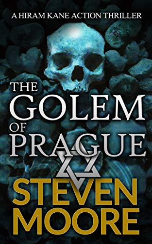The Golem of Prague: A Hiram Kane Action Thriller (The Hiram Kane Action Adventures Book 0) by [Steven Moore]