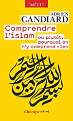 Comprendre l'Islam - Pourquoi on n'y comprend rien d'Adrien Candiard