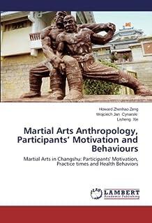 Martial Arts Anthropology, Participants' Motivation and Behaviours: Martial Arts in Changshu: Participants' Motivation, Pr...