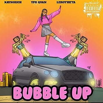 Bubble Up (feat. KaySoRich & Ypr Quan)