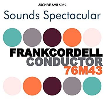 Sounds Spectacular: Frank Cordell - Conductor