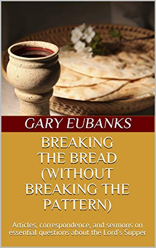 Breaking the Bread (Without Breaking the Pattern): Articles, correspondence, and sermons on essential questions about the Lord's Supper (English Edition)