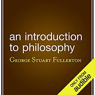 An Introduction to Philosophy                   By:                                                                                                                                 George Stuart Fullerton                               Narrated by:                                                                                                                                 Mark Moseley                      Length: 10 hrs and 38 mins     33 ratings     Overall 3.5