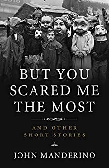 But You Scared Me the Most: And Other Short Stories by [John Manderino]