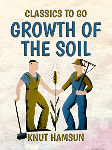 Growth of the Soil (Classics To Go) (English Edition)