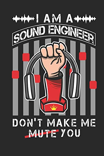 I Am A Sound Engineer Don't Make Me Mute You: Funny Blank Lined Journal Notebook, 120 Pages, Soft Matte Cover, 6 x 9