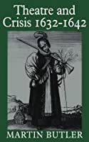 Theatre and Crisis 1632-1642 (Cambridge Paperback Library) by Martin Butler(1987-04-24)