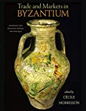 Trade and Markets in Byzantium (Dumbarton Oaks Byzantine Symposia and Colloquia)