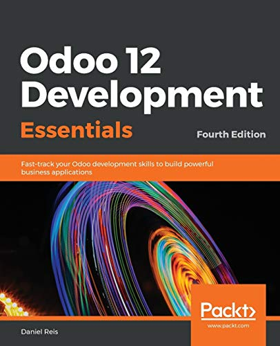 Odoo 12 Development Essentials: Fast-track your Odoo development skills to build powerful business applications, 4th Edition (English Edition)
