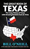 The Great Book of Texas: The Crazy History of Texas with Amazing Random Facts & Trivia (A Trivia Nerds Guide to the History of the United States 1)