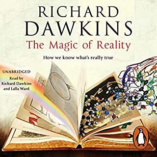 The Magic of Reality                   By:                                                                                                                                 Richard Dawkins,                                                                                        Lalla Ward                               Narrated by:                                                                                                                                 Richard Dawkins,                                                                                        Lalla Ward                      Length: 6 hrs and 42 mins     52 ratings     Overall 4.8