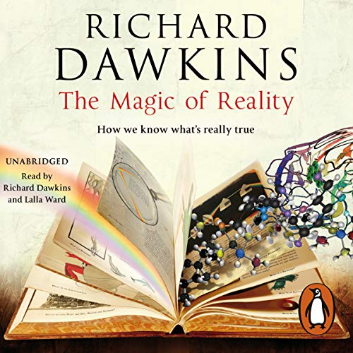 The Magic of Reality                   Written by:                                                                                                                                 Richard Dawkins,                                                                                        Lalla Ward                               Narrated by:                                                                                                                                 Richard Dawkins,                                                                                        Lalla Ward                      Length: 6 hrs and 42 mins     Not rated yet     Overall 0.0