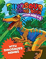 Dinosaur Coloring Book for kids ages 4-8: With Dinosaurs names