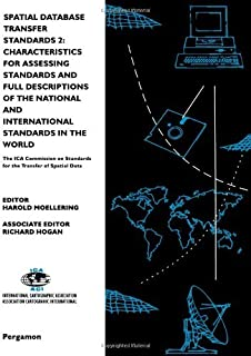 Spatial Database Transfer Standards 2: Characteristics for Assessing Standards and Full Descriptions of the National and International Standards in the ... (International Cartographic Association)