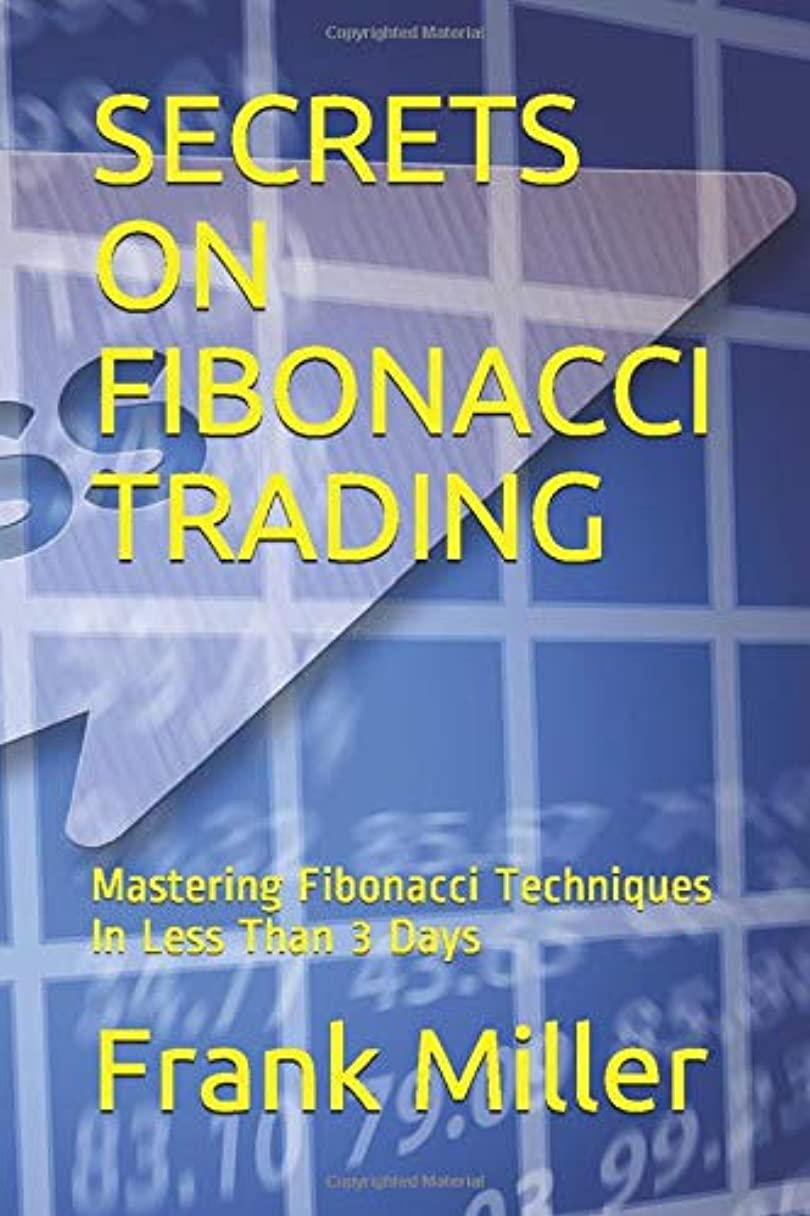 哲学的卒業記念アルバムよりSECRETS ON FIBONACCI TRADING: Mastering Fibonacci Techniques In Less Than 3 Days