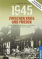 1945 - Zwischen Krieg und Frieden, Vierter Teil: Erinnerungen aus Mecklenburg, Vorpommern und von Flucht und Vertreibung