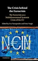 The Crisis behind the Eurocrisis: The Eurocrisis as a Multidimensional Systemic Crisis of the EU