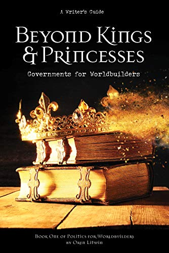 Beyond Kings and Princesses: Governments for Worldbuilders (Politics for Worldbuilders Book 1) (English Edition)