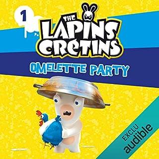Omelette Party     The Lapins crétins 1              Auteur(s):                                                                                                                                 Fabrice Ravier                               Narrateur(s):                                                                                                                                 Damien Laquet                      Durée: 35 min     Pas de évaluations     Au global 0,0