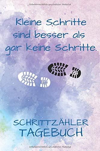 Kleine Schritte sind besser als gar keine Schritte.: Schrittzähler Tagebuch. Deine Schritte im Überblick. Zur Motivation, Schritte zählen