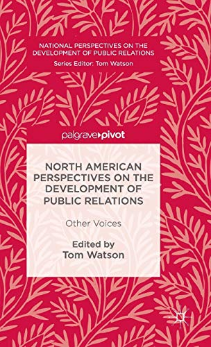 North American Perspectives on the Development of Public Relations: Other Voices (National Perspectives on the Development of Public Relations)